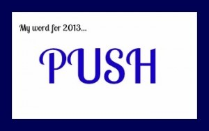My Word for 2013: Push!