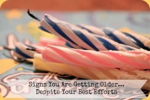 25 signs I'm getting older despite my best efforts