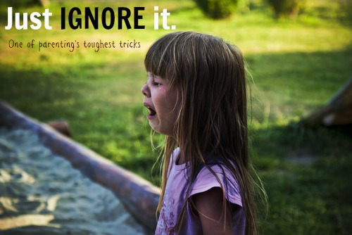 Just IGNORE them - parenting tips and tricks