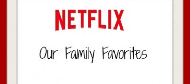 Our Netflix Family Favorites