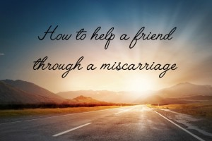help a friend through a miscarriage