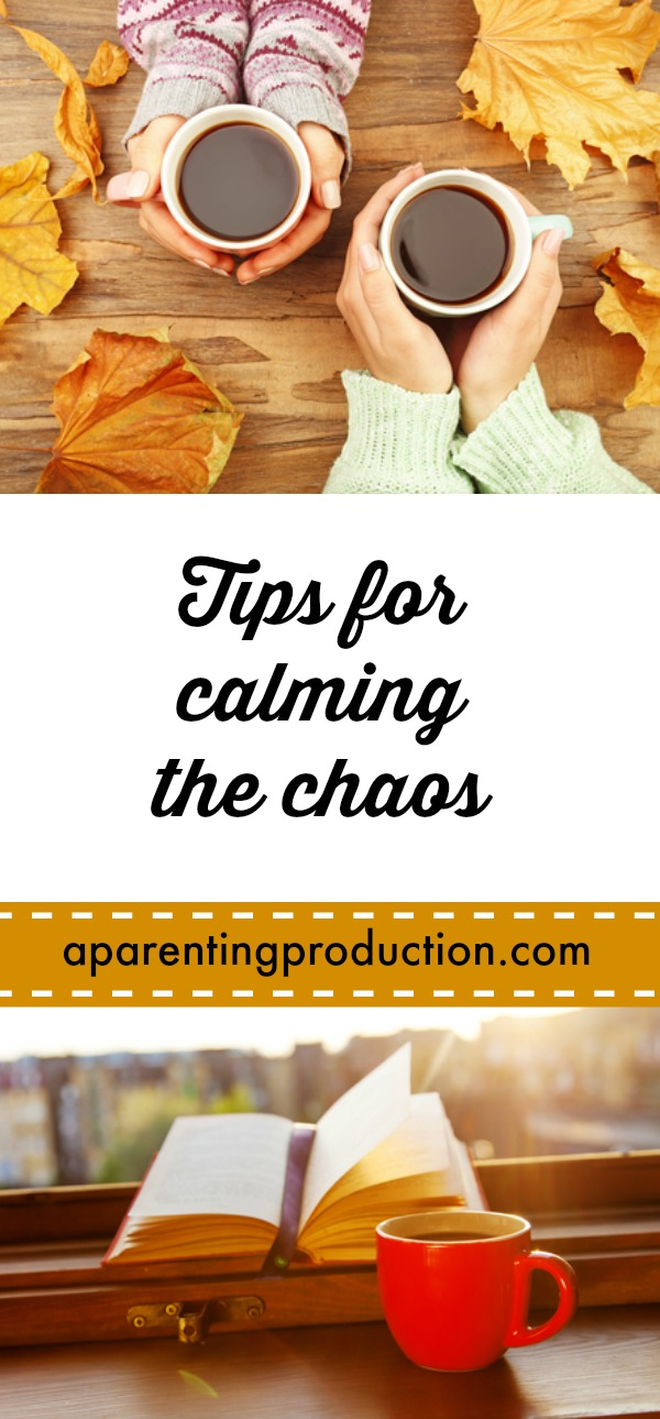 Tips for calming the chaos - because we all need to take a break
