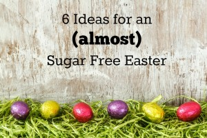 An (Almost) Sugar Free Easter Basket